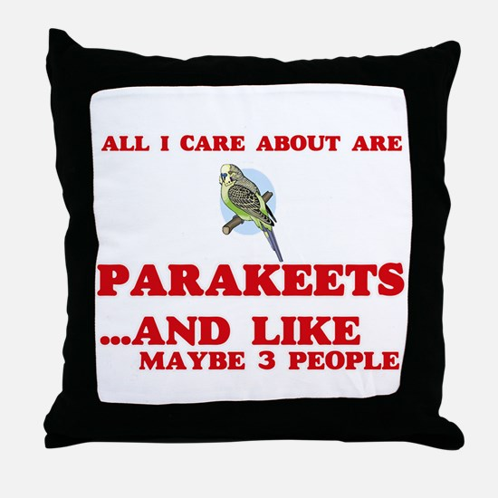 All I care about are Parakeets Throw Pillow