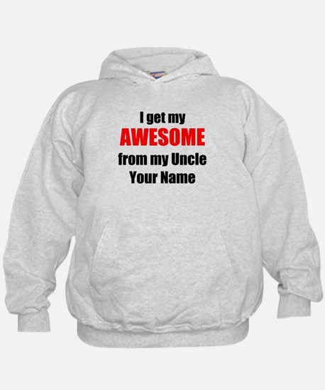 I Get My AWESOME From My Uncle (Your Name) Hoodie