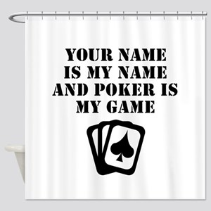 Poker Is My Game (Custom) Shower Curtain