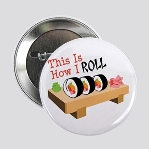 "This Is How I ROLL 2.25"" Button"