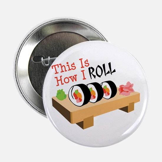 """This Is How I ROLL 2.25"""" Button"""