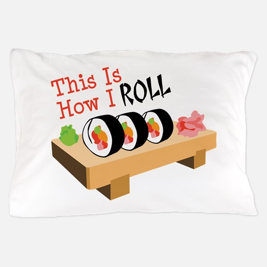 This Is How I ROLL Pillow Case