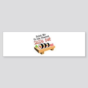 Point Me To The Nearest SUSHI BAR Bumper Sticker