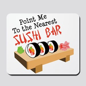 Point Me To The Nearest SUSHI BAR Mousepad