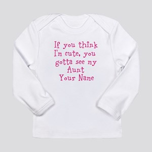 You Gotta See My Aunt (Your Name) Long Sleeve T-Sh