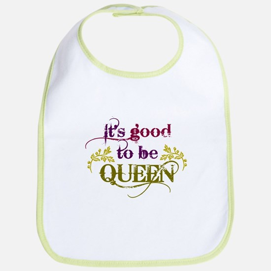 Its Good To Be Queen Bib