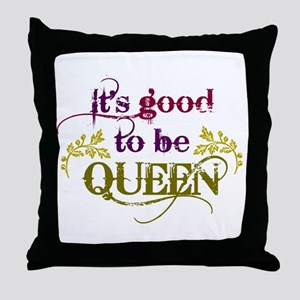 Its good to be queen Throw Pillow