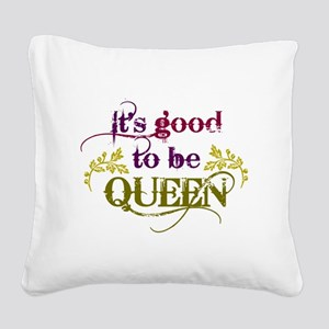 Its good to be queen Square Canvas Pillow