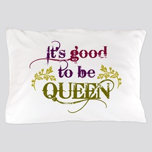 Its good to be queen Pillow Case