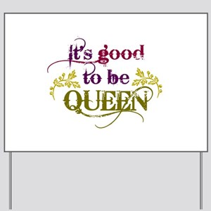 Its good to be queen Yard Sign