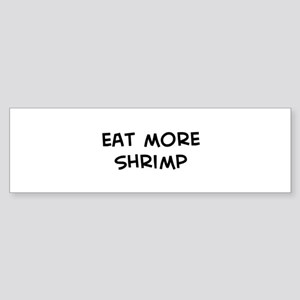 Eat more Shrimp Bumper Sticker