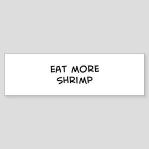 Eat more Shrimp Bumper Sticker