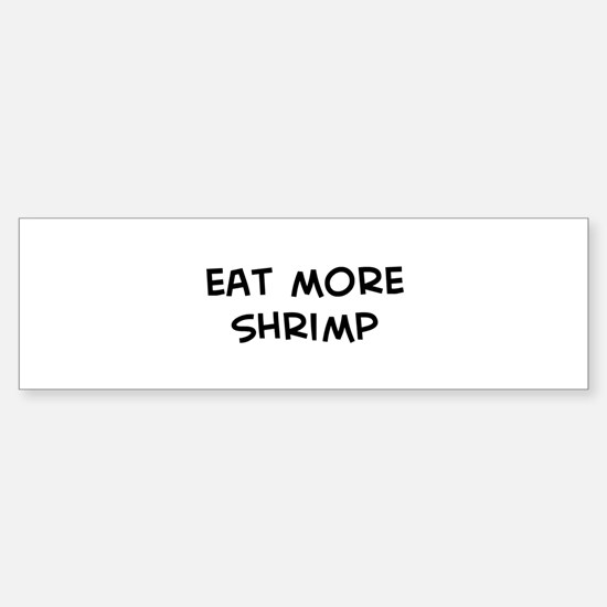 Eat more Shrimp Bumper Bumper Bumper Sticker