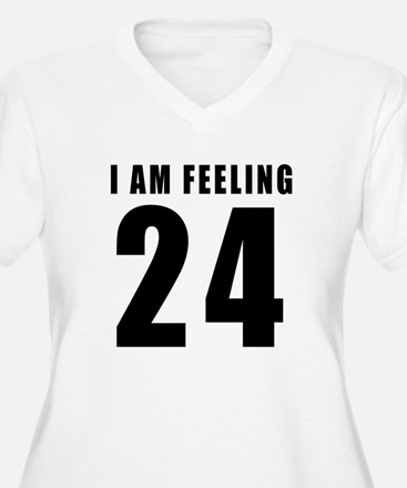 I am feeling 24 T-Shirt