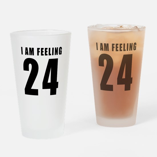 I am feeling 24 Drinking Glass
