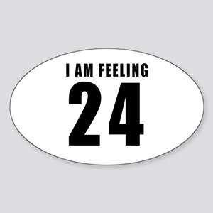 I am feeling 24 Sticker (Oval)
