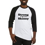 Strong is the new Skinny Baseball Jersey