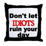 Dont let IDIOTS ruin your day Throw Pillow