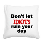 Dont let IDIOTS ruin your day Square Canvas Pillow