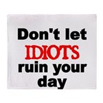 Dont let IDIOTS ruin your day Throw Blanket