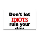 Dont let IDIOTS ruin your day Rectangle Car Magnet