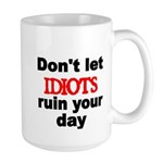 Dont let IDIOTS ruin your day Mugs