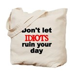 Dont let IDIOTS ruin your day Tote Bag