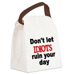 Dont let IDIOTS ruin your day Canvas Lunch Bag