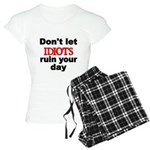 Dont let IDIOTS ruin your day Pajamas