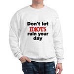Dont let IDIOTS ruin your day Sweatshirt