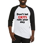 Dont let IDIOTS ruin your day Baseball Jersey