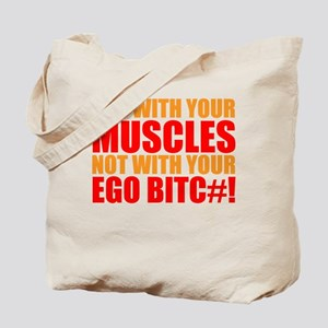 Lift With Your Muscles Not With Your Ego Tote Bag
