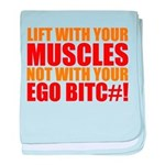 Lift With Your Muscles Not With Your Ego baby blan