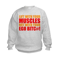 Lift With Your Muscles Not With Your Ego Sweatshir