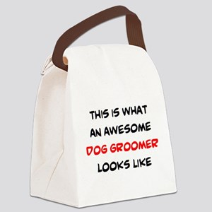 awesome dog groomer Canvas Lunch Bag