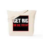 GET BIG OR DIE TRYIN Tote Bag