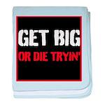 GET BIG OR DIE TRYIN baby blanket