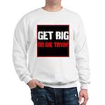 GET BIG OR DIE TRYIN Sweatshirt