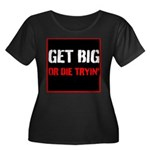 GET BIG OR DIE TRYIN Plus Size T-Shirt