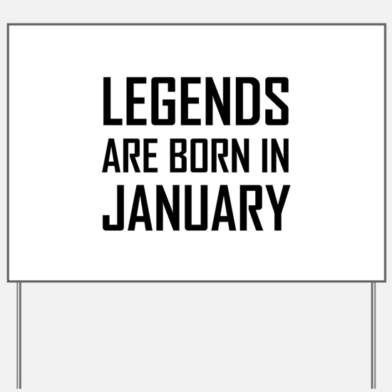 Legends Are Born In January Yard Sign