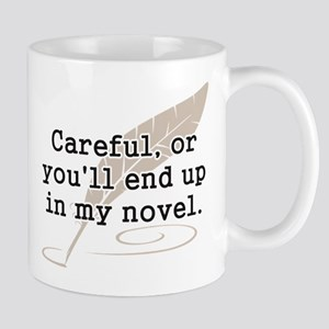 Careful, or Youll End Up In My Novel Writer Mugs