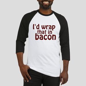 Id Wrap That In Bacon Baseball Jersey