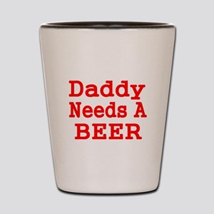 DADDY NEEDS A BEER 2 Shot Glass