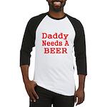 DADDY NEEDS A BEER 2 Baseball Jersey