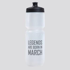 Legends Are Born In March Sports Bottle