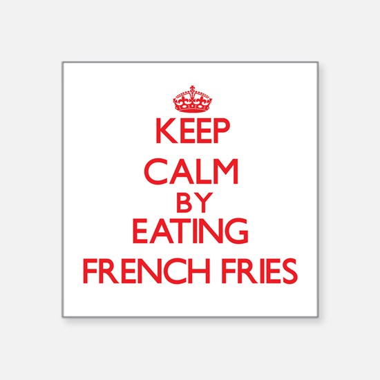 Keep calm by eating French Fries Sticker