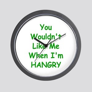 You Wouldn't Like Me When I'm Hangry Wall Clock