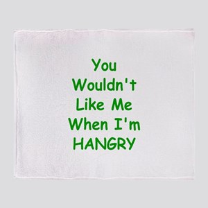 You Wouldn't Like Me When I'm Hangry Throw Blanket