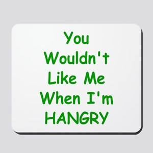 You Wouldn't Like Me When I'm Hangry Mousepad