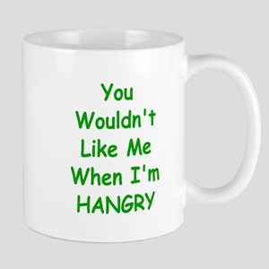 You Wouldn't Like Me When I'm Hangry Mugs